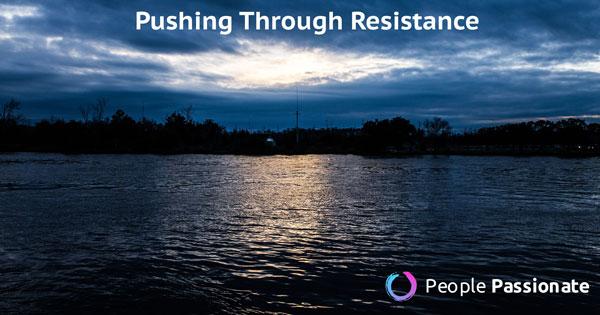 pushing through resistance