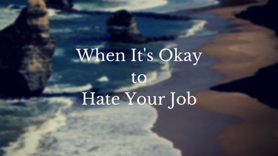 when it's okay to hate your job